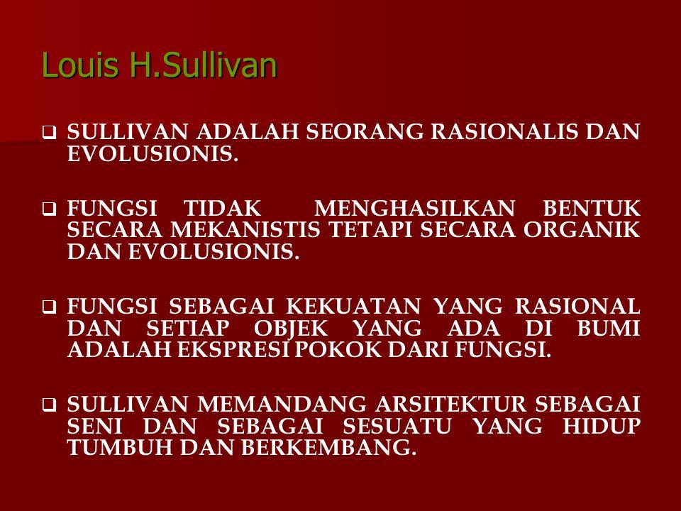 Louis H.Sullivan   SULLIVAN ADALAH SEORANG RASIONALIS DAN EVOLUSIONIS.   FUNGSI TIDAK MENGHASILKAN BENTUK SECARA MEKANISTIS TETAPI SECARA ORGANIK