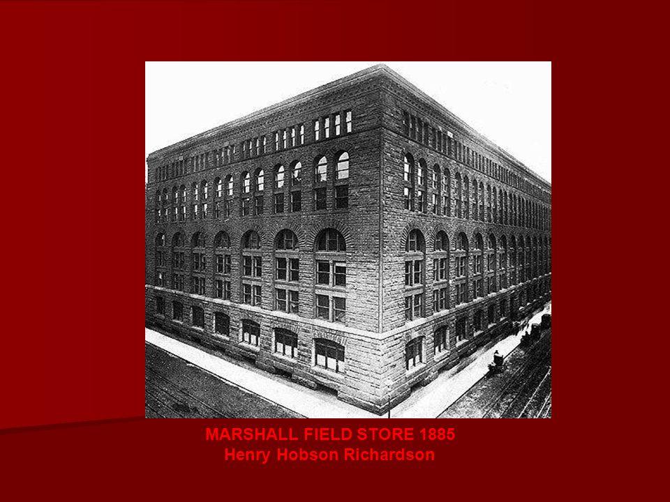 MARSHALL FIELD STORE 1885 Henry Hobson Richardson