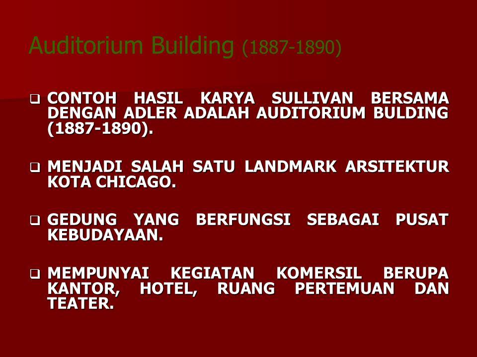 Auditorium Building (1887-1890)  CONTOH HASIL KARYA SULLIVAN BERSAMA DENGAN ADLER ADALAH AUDITORIUM BULDING (1887-1890).  MENJADI SALAH SATU LANDMAR