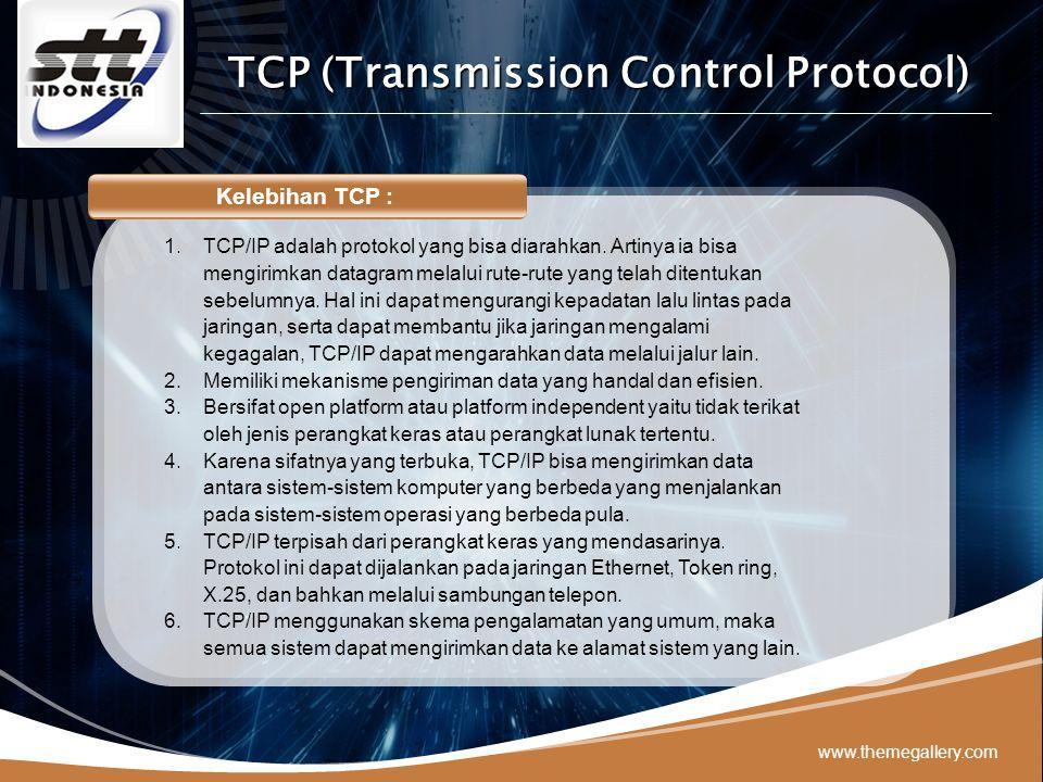 LOGO www.themegallery.com Kelebihan TCP : 1.TCP/IP adalah protokol yang bisa diarahkan.