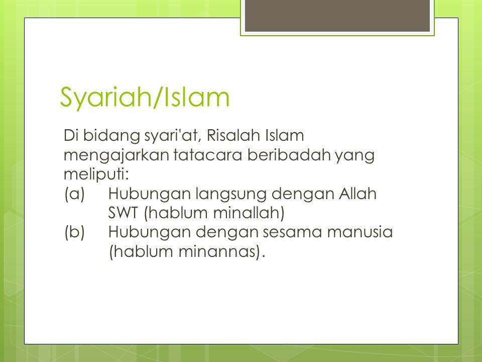 Syariah/Islam Di bidang syari at, Risalah Islam mengajarkan tatacara beribadah yang meliputi: (a)Hubungan langsung dengan Allah SWT (hablum minallah) (b) Hubungan dengan sesama manusia (hablum minannas).