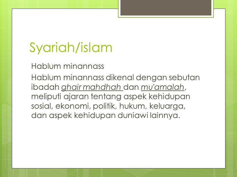 Syariah/islam Hablum minannass Hablum minannass dikenal dengan sebutan ibadah ghair mahdhah dan mu amalah, meliputi ajaran tentang aspek kehidupan sosial, ekonomi, politik, hukum, keluarga, dan aspek kehidupan duniawi lainnya.