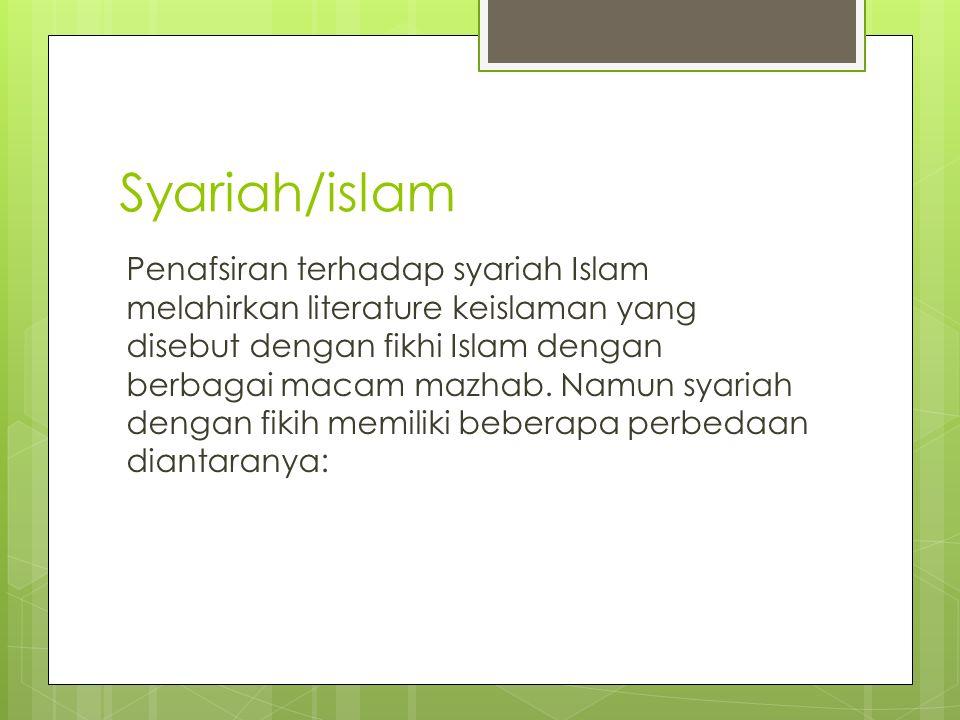Syariah/islam Penafsiran terhadap syariah Islam melahirkan literature keislaman yang disebut dengan fikhi Islam dengan berbagai macam mazhab.