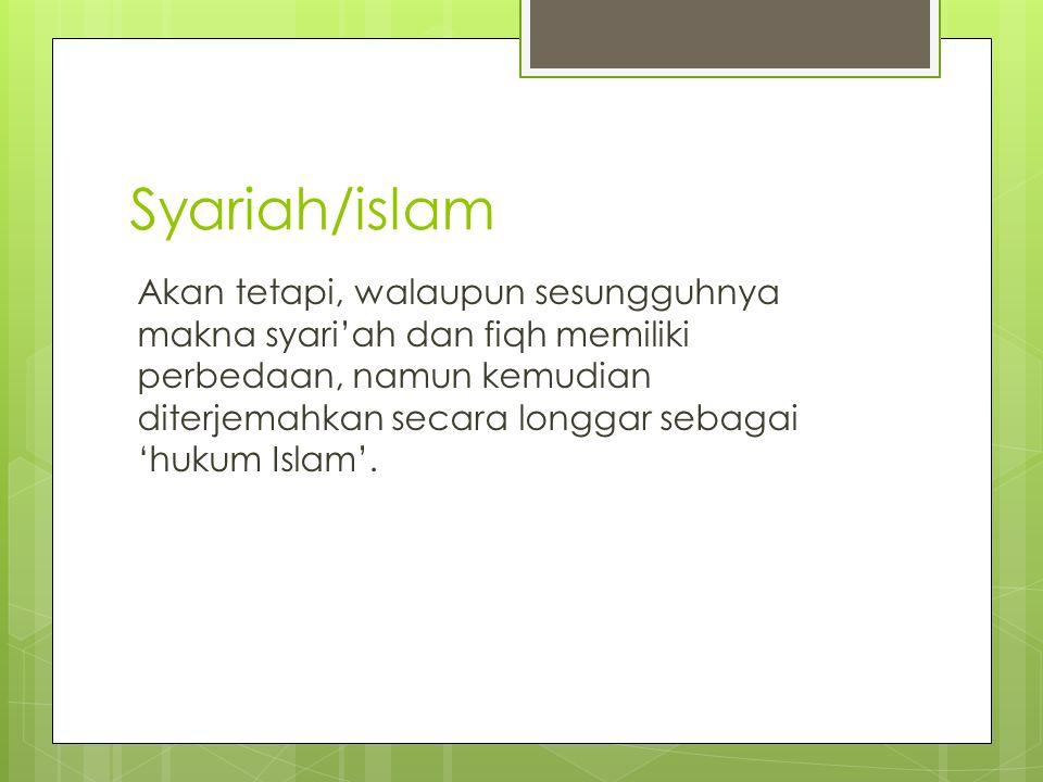 Syariah/islam Akan tetapi, walaupun sesungguhnya makna syari'ah dan fiqh memiliki perbedaan, namun kemudian diterjemahkan secara longgar sebagai 'hukum Islam'.