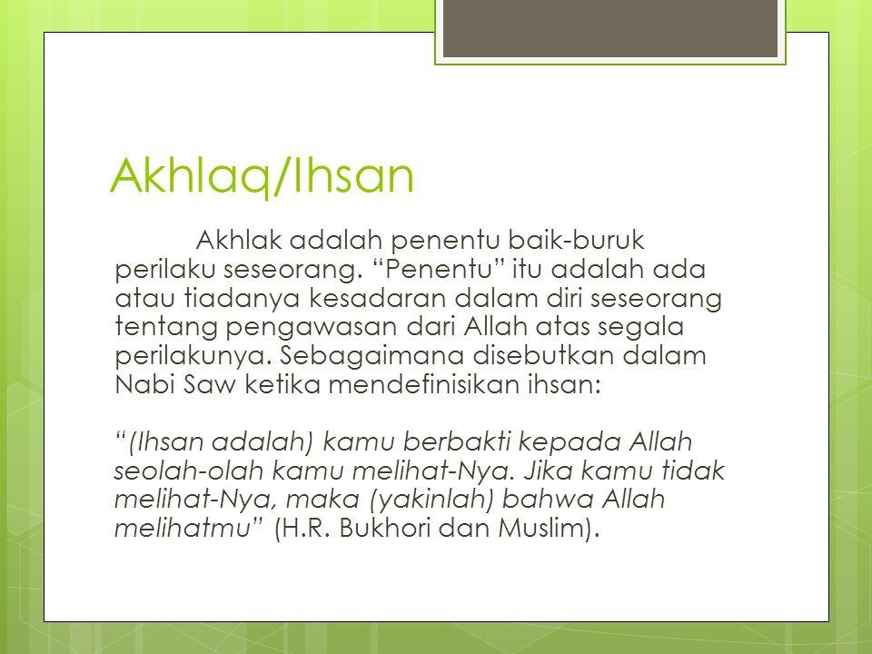 "Akhlaq/Ihsan Akhlak adalah penentu baik-buruk perilaku seseorang. ""Penentu"" itu adalah ada atau tiadanya kesadaran dalam diri seseorang tentang pengaw"