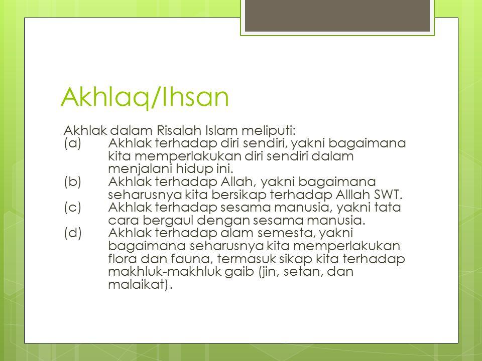Akhlaq/Ihsan Akhlak dalam Risalah Islam meliputi: (a) Akhlak terhadap diri sendiri, yakni bagaimana kita memperlakukan diri sendiri dalam menjalani hidup ini.