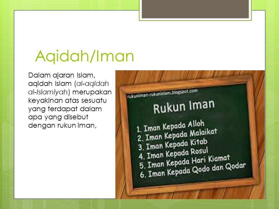 Aqidah/Iman Dalam ajaran Islam, aqidah Islam (al-aqidah al-Islamiyah) merupakan keyakinan atas sesuatu yang terdapat dalam apa yang disebut dengan ruk