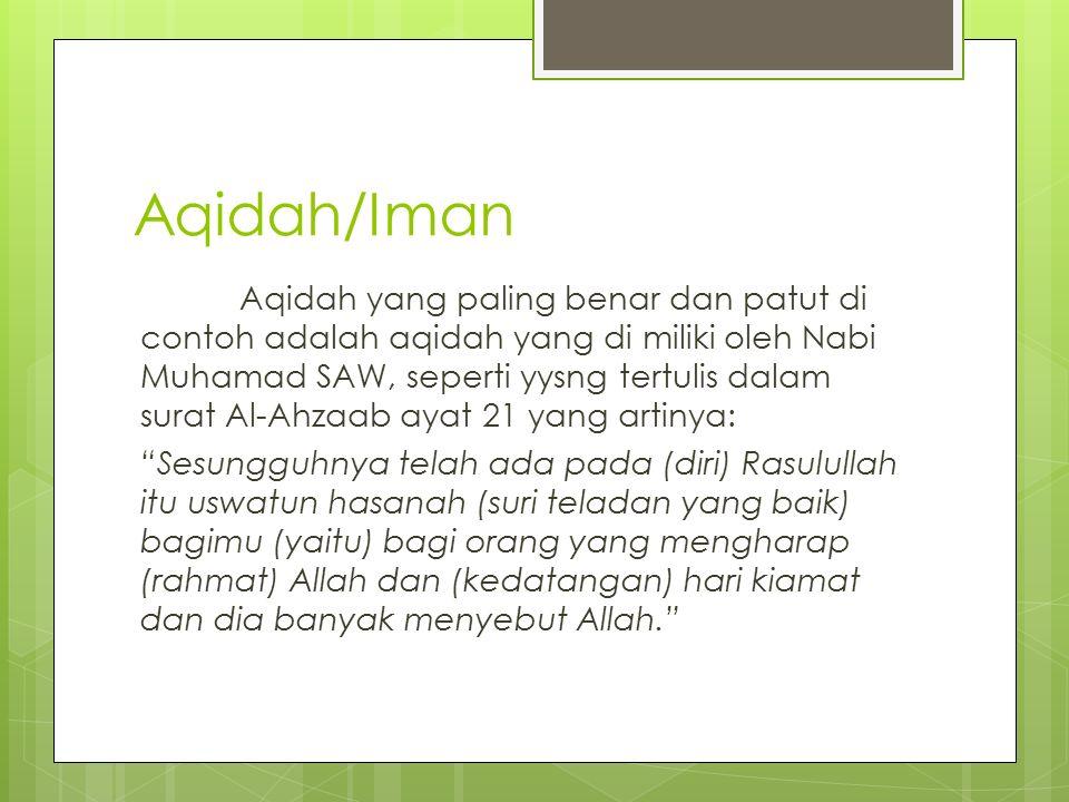 Aqidah/Iman Aqidah yang paling benar dan patut di contoh adalah aqidah yang di miliki oleh Nabi Muhamad SAW, seperti yysng tertulis dalam surat Al-Ahz