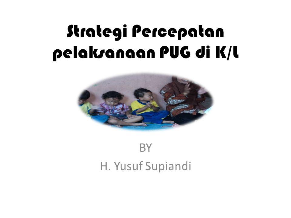 Strategi Percepatan pelaksanaan PUG di K/L BY H. Yusuf Supiandi