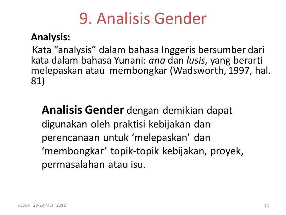 Analysis: Kata analysis dalam bahasa Inggeris bersumber dari kata dalam bahasa Yunani: ana dan lusis, yang berarti melepaskan atau membongkar (Wadsworth, 1997, hal.