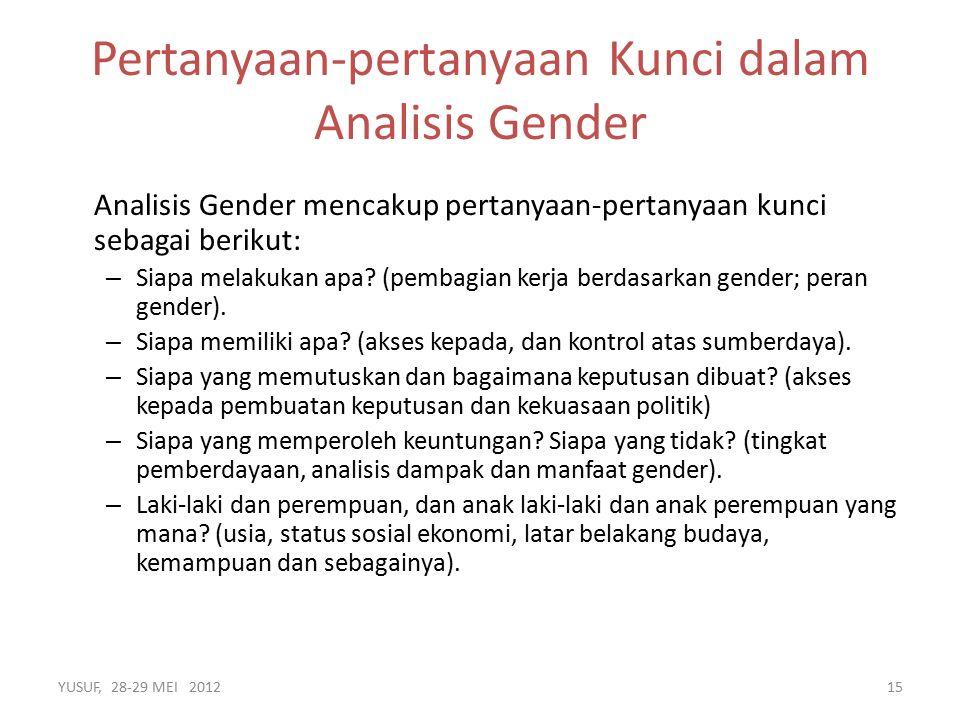 Analisis Gender mencakup pertanyaan-pertanyaan kunci sebagai berikut: – Siapa melakukan apa.