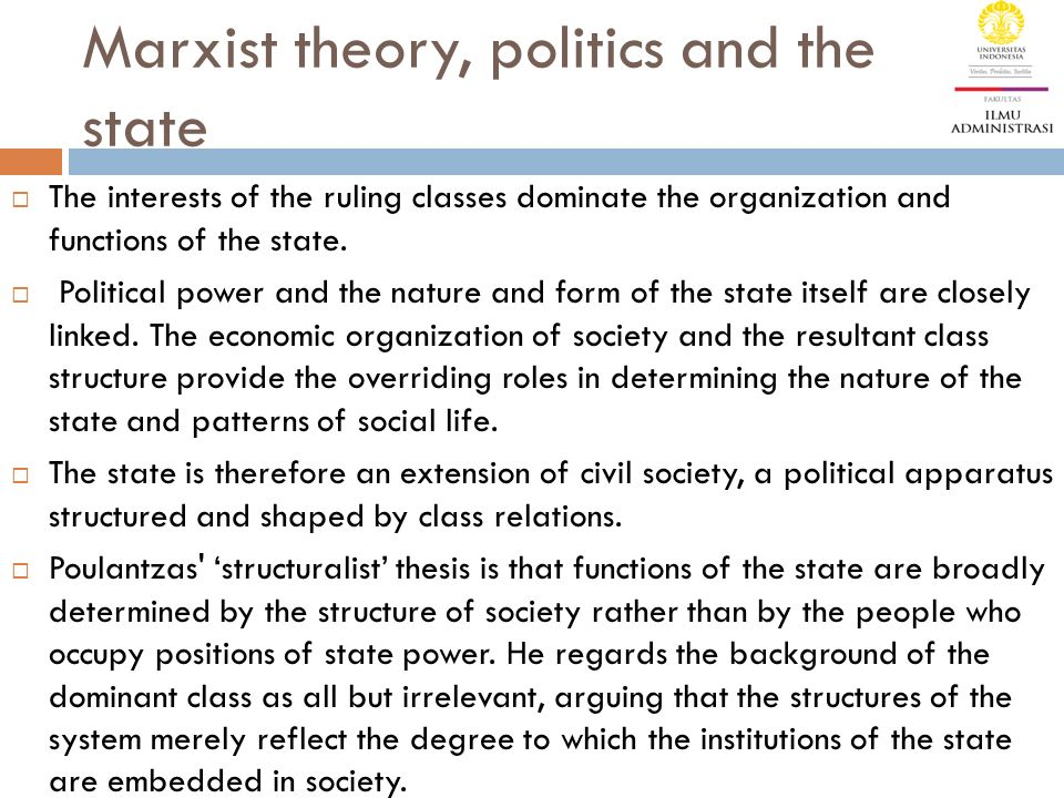 Marxist theory, politics and the state  The interests of the ruling classes dominate the organization and functions of the state.