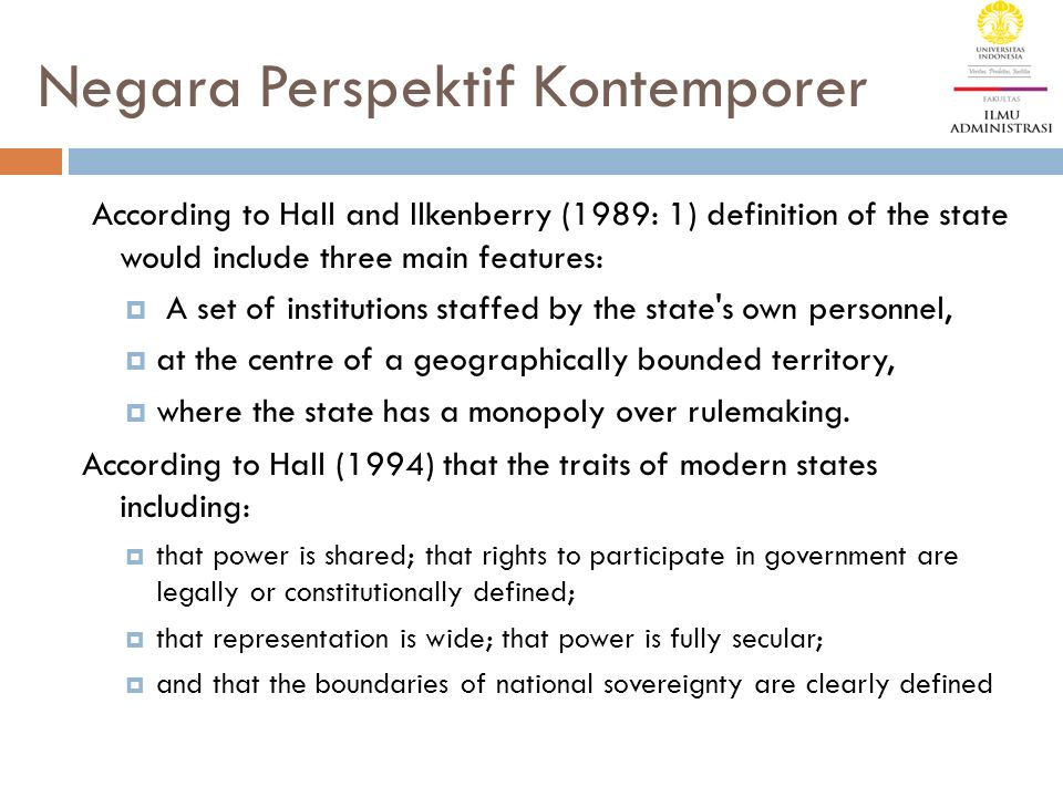 Negara Perspektif Kontemporer  While much of our experience of the state is indeed indirect, certainly compared with other institutions such as the family, the state profoundly influences our lives.