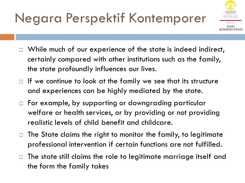 Negara Perspektif Kontemporer  While much of our experience of the state is indeed indirect, certainly compared with other institutions such as the f