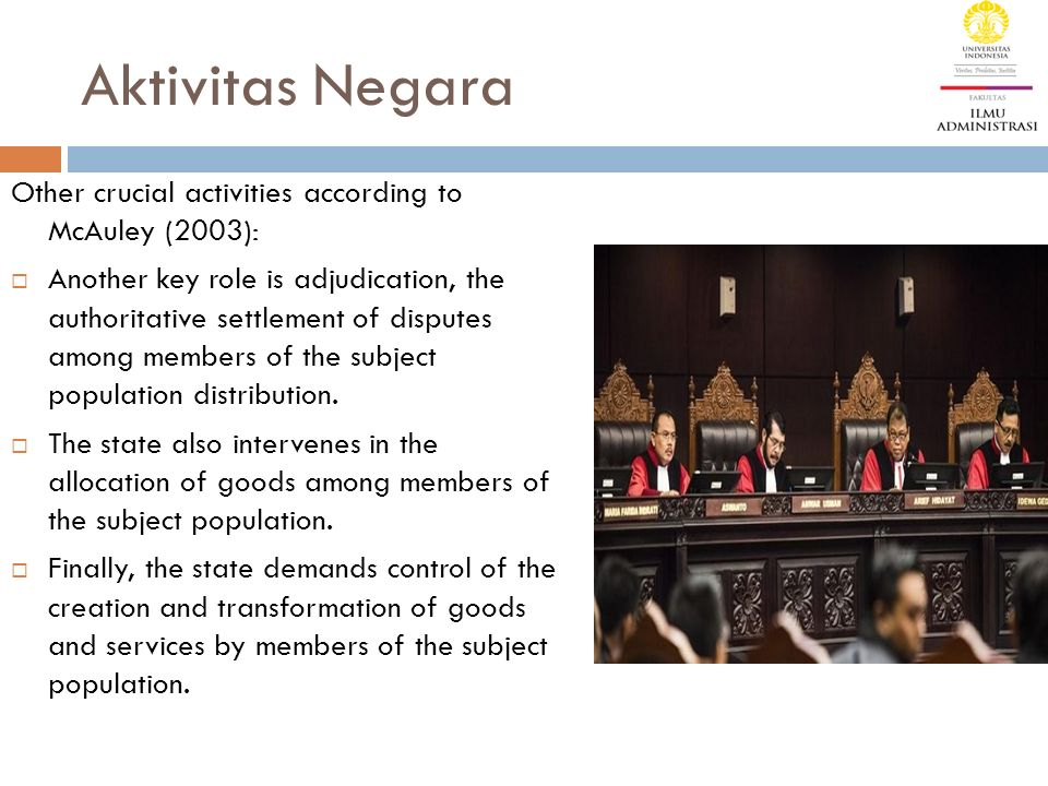 Aktivitas Negara Other crucial activities according to McAuley (2003):  Another key role is adjudication, the authoritative settlement of disputes am