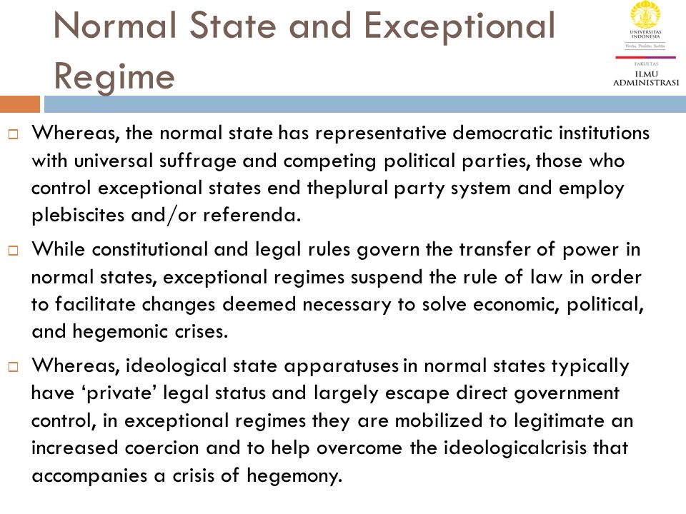 Normal State and Exceptional Regime  Whereas, the normal state has representative democratic institutions with universal suffrage and competing polit