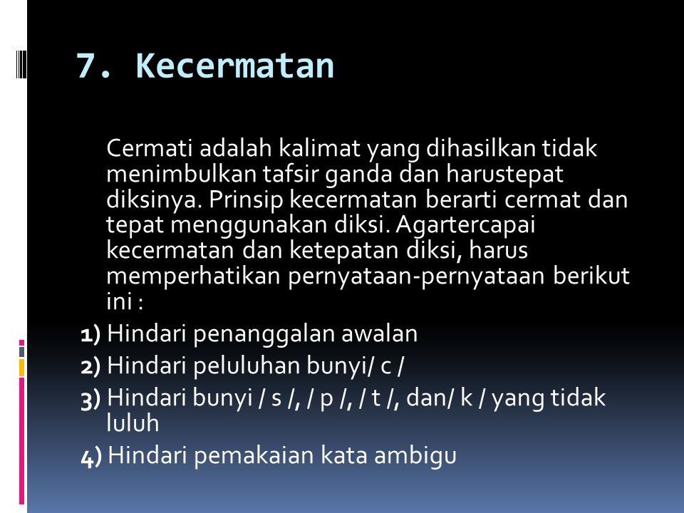 7. Kecermatan Cermati adalah kalimat yang dihasilkan tidak menimbulkan tafsir ganda dan harustepat diksinya. Prinsip kecermatan berarti cermat dan tep
