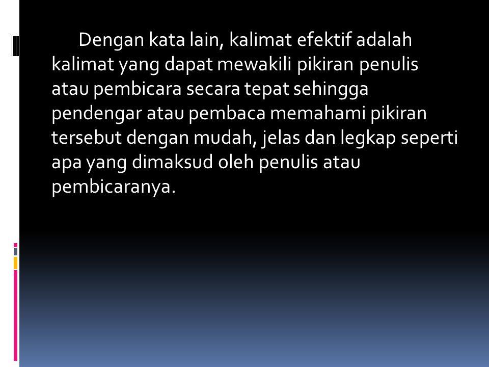Dengan demikian, kalimat haruslah mengandung unsur subjek dan predikat sebagai unsur inti sebuah kalimat.