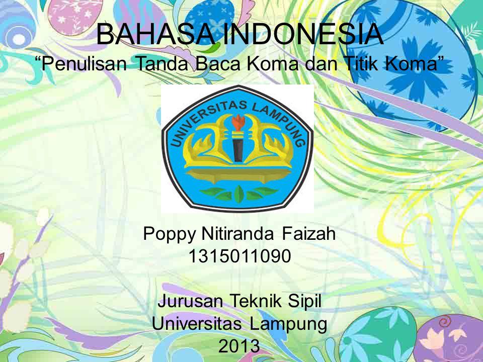 BAHASA INDONESIA Penulisan Tanda Baca Koma dan Titik Koma Poppy Nitiranda Faizah 1315011090 Jurusan Teknik Sipil Universitas Lampung 2013
