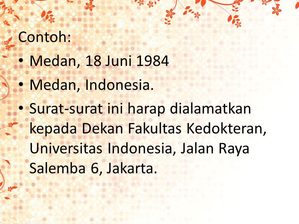 Contoh: Medan, 18 Juni 1984 Medan, Indonesia.