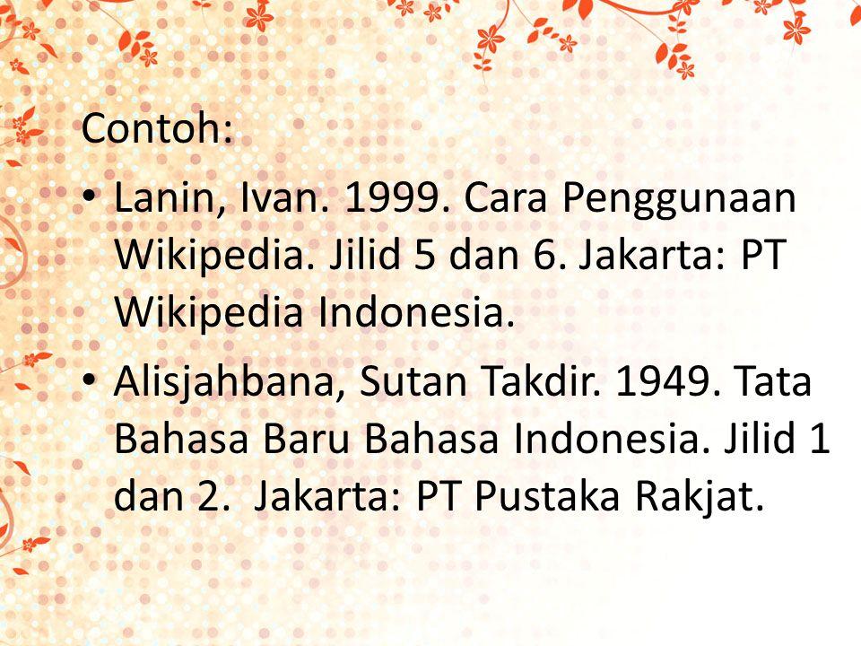 Contoh: Lanin, Ivan. 1999. Cara Penggunaan Wikipedia.
