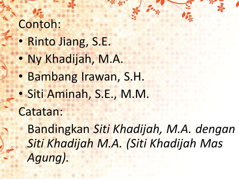 Contoh: Rinto Jiang, S.E. Ny Khadijah, M.A. Bambang Irawan, S.H.