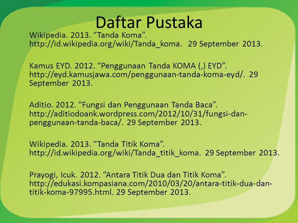 Daftar Pustaka Wikipedia. 2013. Tanda Koma . http://id.wikipedia.org/wiki/Tanda_koma.