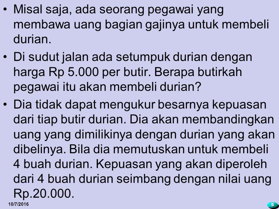Misal saja, ada seorang pegawai yang membawa uang bagian gajinya untuk membeli durian. Di sudut jalan ada setumpuk durian dengan harga Rp 5.000 per bu