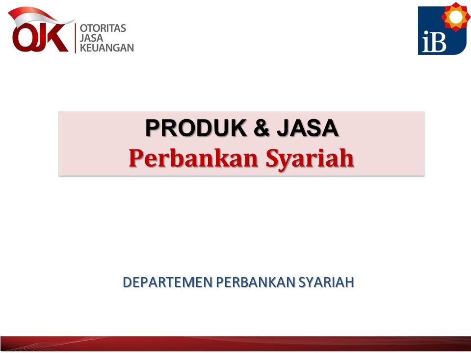 PRODUK & JASA Perbankan Syariah DEPARTEMEN PERBANKAN SYARIAH