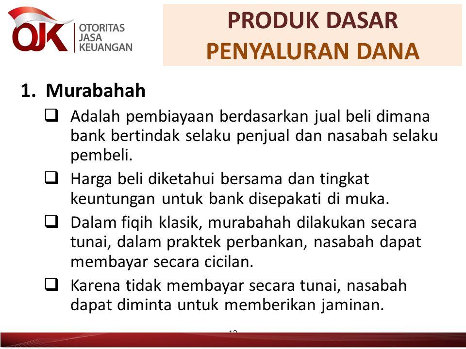 1. Murabahah  Adalah pembiayaan berdasarkan jual beli dimana bank bertindak selaku penjual dan nasabah selaku pembeli.  Harga beli diketahui bersama