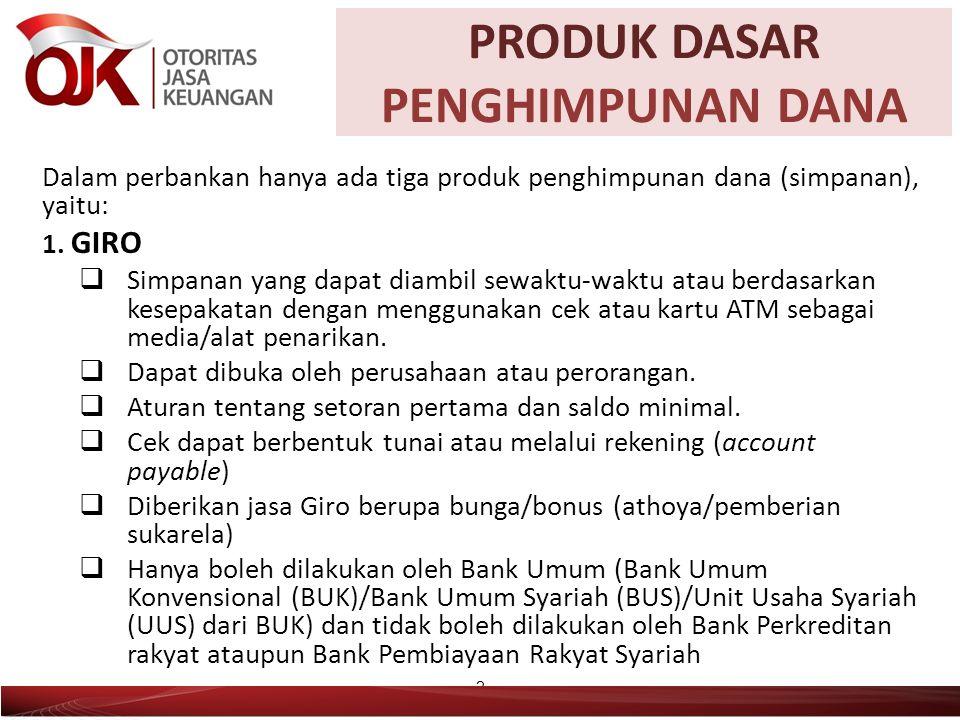 PRODUK DASAR PENGHIMPUNAN DANA Dalam perbankan hanya ada tiga produk penghimpunan dana (simpanan), yaitu: 1.