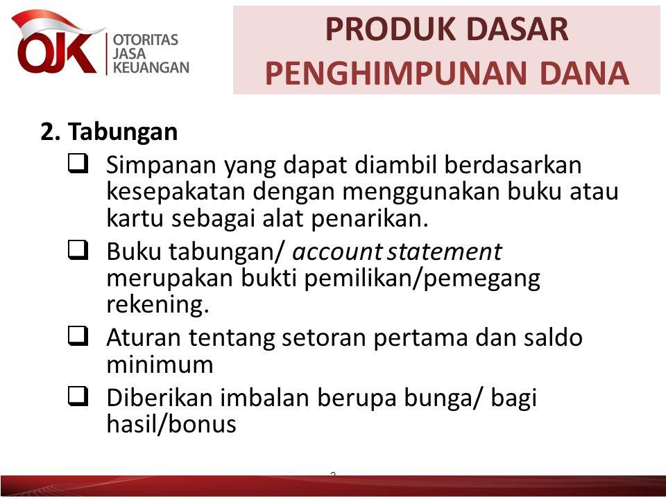 2. Tabungan  Simpanan yang dapat diambil berdasarkan kesepakatan dengan menggunakan buku atau kartu sebagai alat penarikan.  Buku tabungan/ account