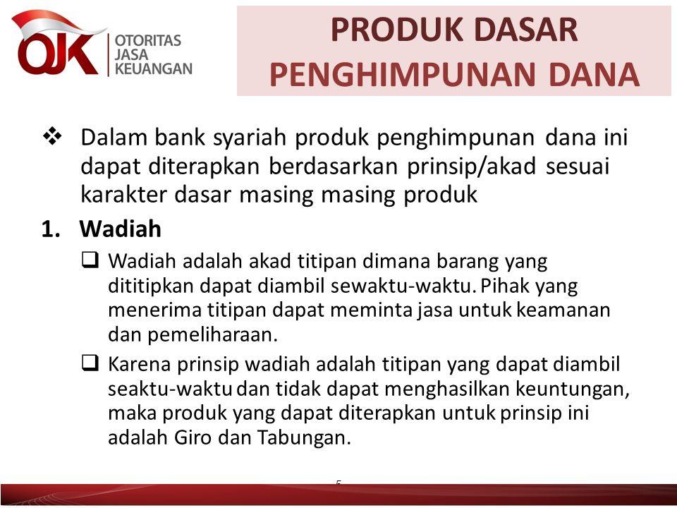  Dalam bank syariah produk penghimpunan dana ini dapat diterapkan berdasarkan prinsip/akad sesuai karakter dasar masing masing produk 1.