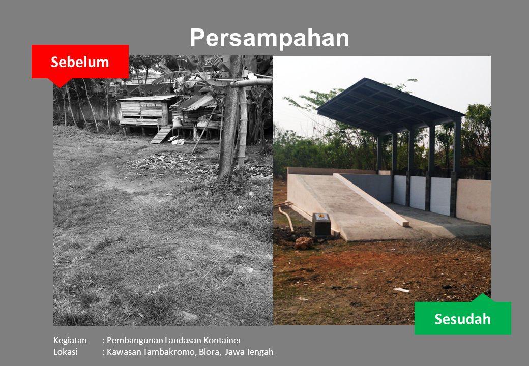 Persampahan Sebelum Sesudah Kegiatan: Pembangunan Landasan Kontainer Lokasi: Kawasan Tambakromo, Blora, Jawa Tengah