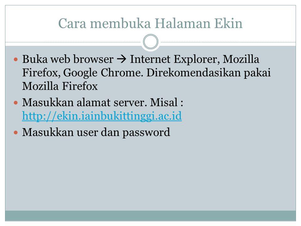 Cara membuka Halaman Ekin Buka web browser  Internet Explorer, Mozilla Firefox, Google Chrome. Direkomendasikan pakai Mozilla Firefox Masukkan alamat