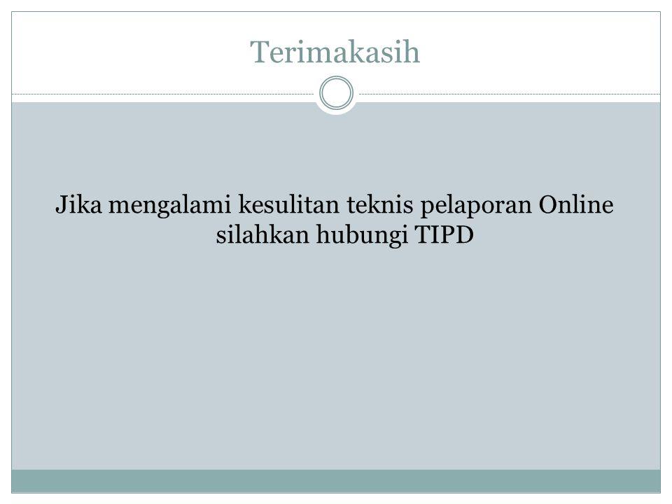 Terimakasih Jika mengalami kesulitan teknis pelaporan Online silahkan hubungi TIPD