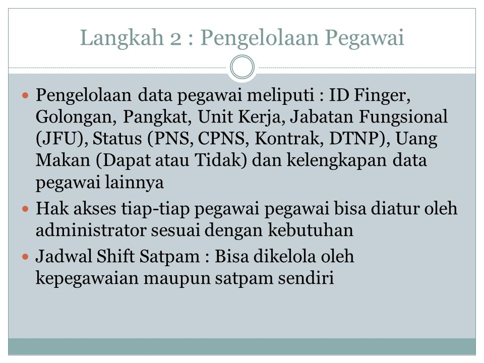 Langkah 2 : Pengelolaan Pegawai Pengelolaan data pegawai meliputi : ID Finger, Golongan, Pangkat, Unit Kerja, Jabatan Fungsional (JFU), Status (PNS, C