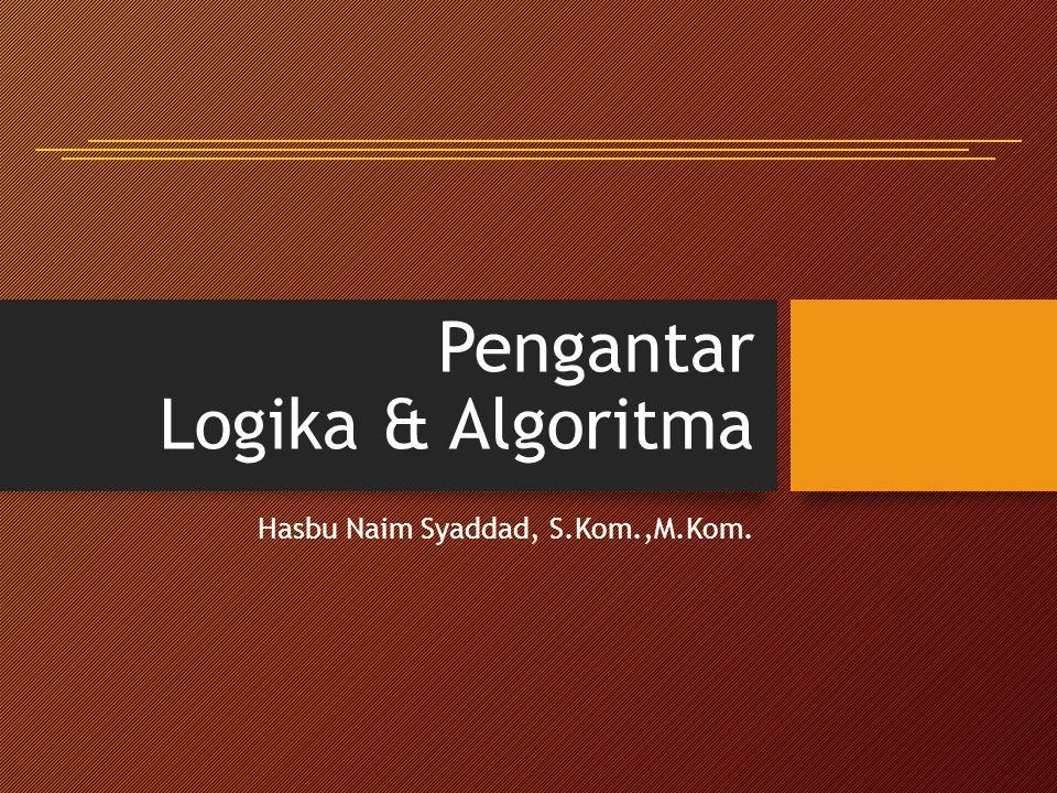 Pengantar Logika & Algoritma Hasbu Naim Syaddad, S.Kom.,M.Kom.