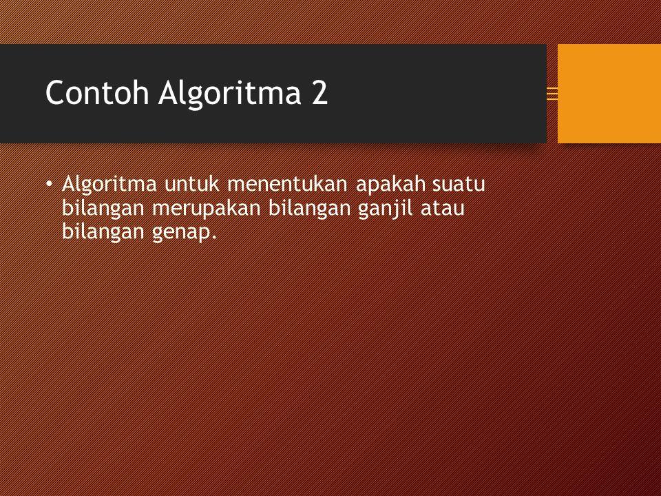 Contoh Algoritma 2 Algoritma untuk menentukan apakah suatu bilangan merupakan bilangan ganjil atau bilangan genap.