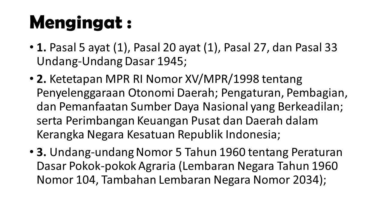 Mengingat : 1. Pasal 5 ayat (1), Pasal 20 ayat (1), Pasal 27, dan Pasal 33 Undang-Undang Dasar 1945; 2. Ketetapan MPR RI Nomor XV/MPR/1998 tentang Pen
