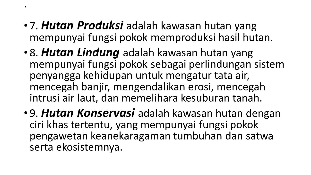 . 7. Hutan Produksi adalah kawasan hutan yang mempunyai fungsi pokok memproduksi hasil hutan. 8. Hutan Lindung adalah kawasan hutan yang mempunyai fun