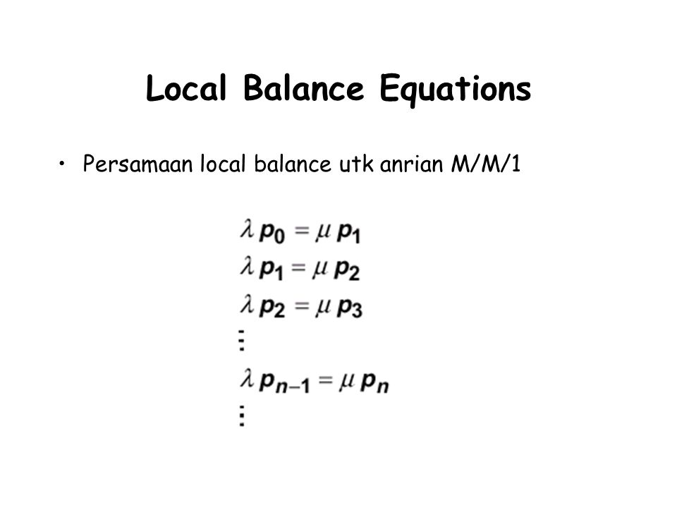 Local Balance Equations Persamaan local balance utk anrian M/M/1