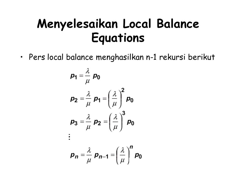 Menyelesaikan Local Balance Equations Pers local balance menghasilkan n-1 rekursi berikut