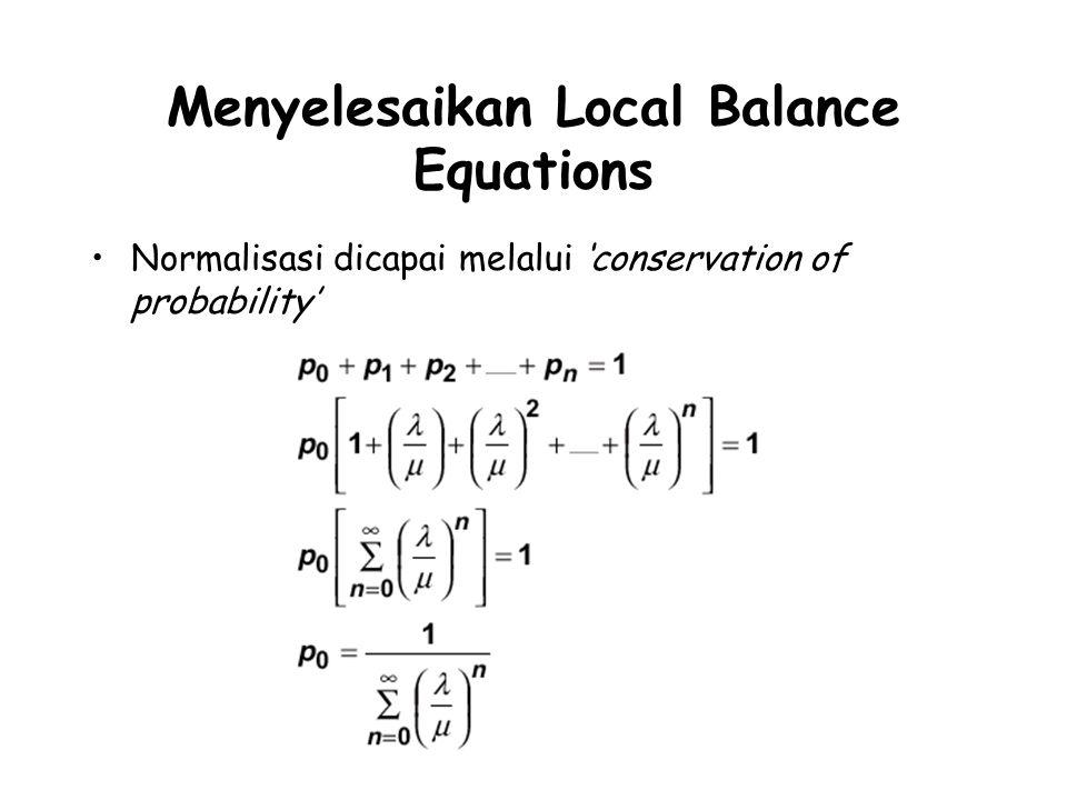 Menyelesaikan Local Balance Equations Normalisasi dicapai melalui 'conservation of probability'