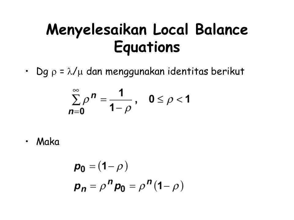 Menyelesaikan Local Balance Equations Dg  = /  dan menggunakan identitas berikut Maka