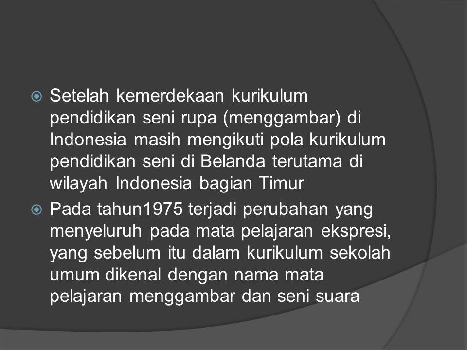 Setelah kemerdekaan kurikulum pendidikan seni rupa (menggambar) di Indonesia masih mengikuti pola kurikulum pendidikan seni di Belanda terutama di wilayah Indonesia bagian Timur  Pada tahun1975 terjadi perubahan yang menyeluruh pada mata pelajaran ekspresi, yang sebelum itu dalam kurikulum sekolah umum dikenal dengan nama mata pelajaran menggambar dan seni suara