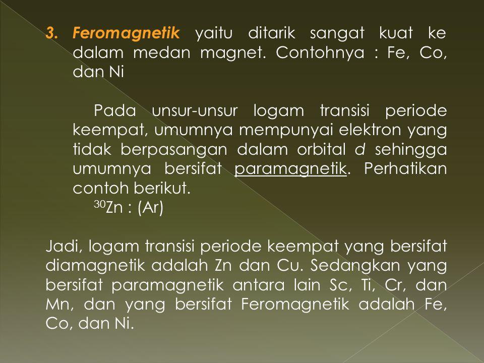 3. Feromagnetik yaitu ditarik sangat kuat ke dalam medan magnet.