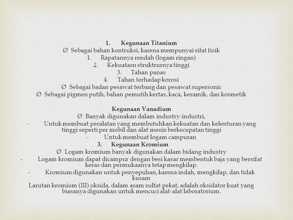 1. Kegunaan Titanium Ø Sebagai bahan kontruksi, karena mempunyai sifat fisik 1.