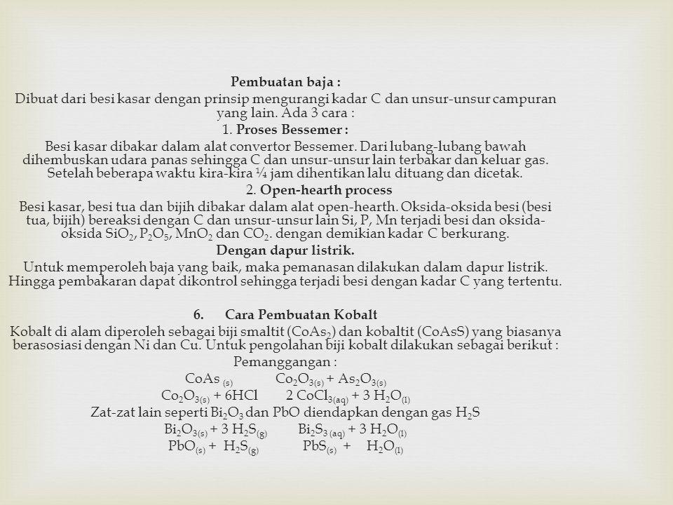 Pembuatan baja : Dibuat dari besi kasar dengan prinsip mengurangi kadar C dan unsur-unsur campuran yang lain.