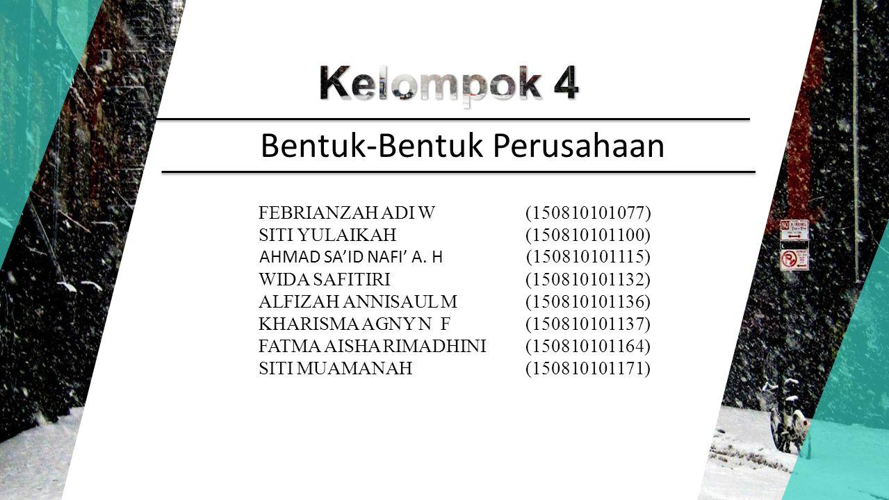 lom Bentuk-Bentuk Perusahaan FEBRIANZAH ADI W(150810101077) SITI YULAIKAH (150810101100) AHMAD SA'ID NAFI' A.